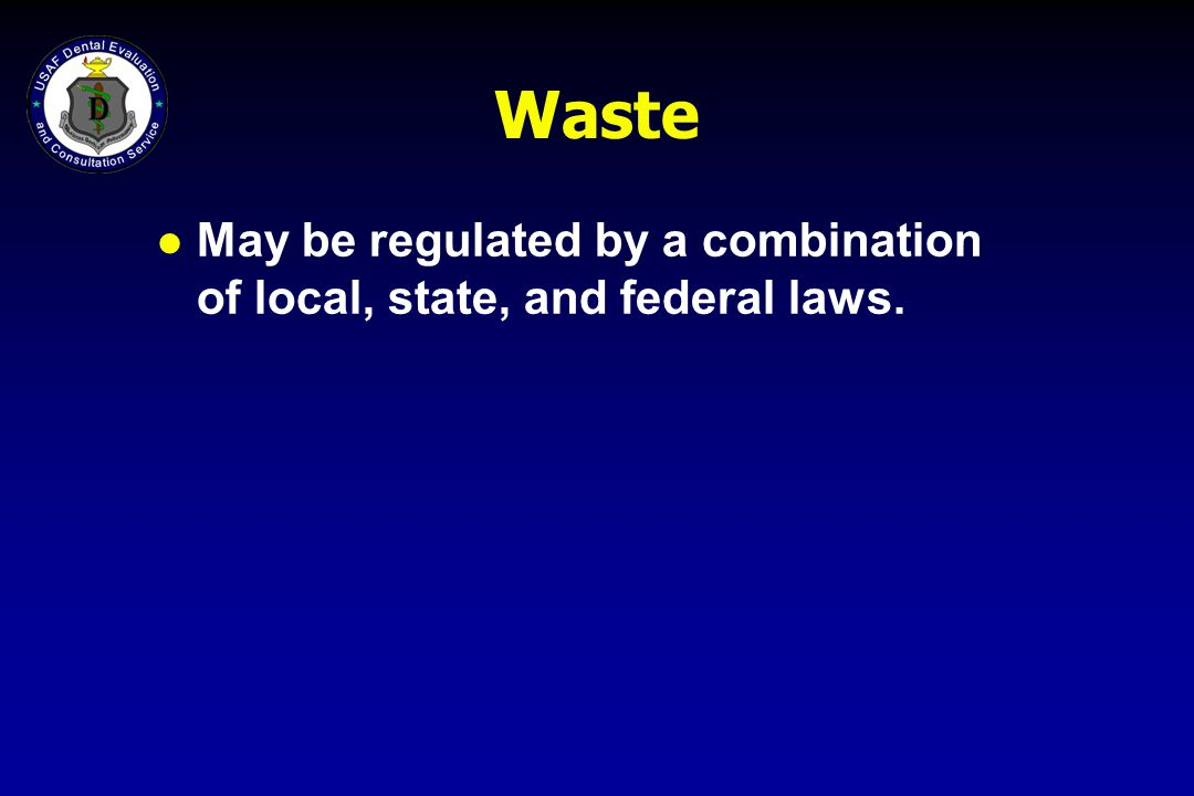 Waste May be regulated by a combination of local, state, and federal laws.
