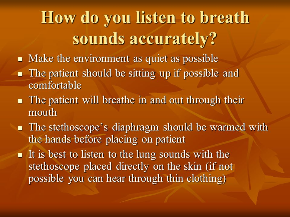 How do you listen to breath sounds accurately