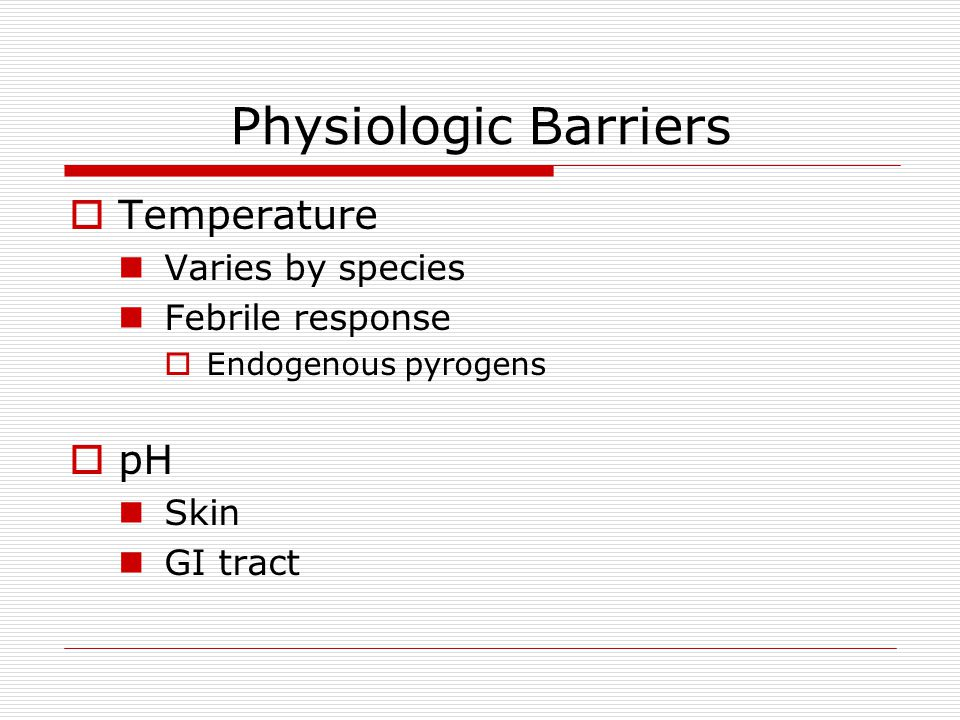 Physiologic Barriers Temperature pH Varies by species Febrile response