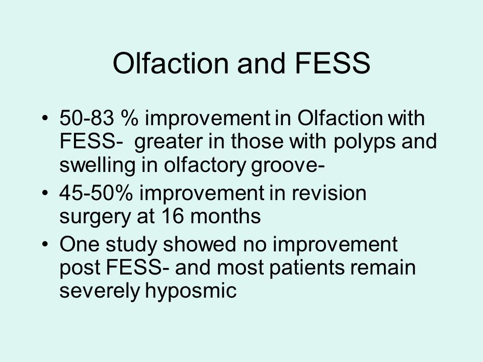 Olfaction and FESS 50-83 % improvement in Olfaction with FESS- greater in those with polyps and swelling in olfactory groove-