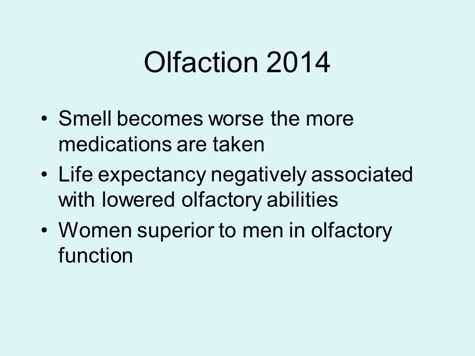 Olfaction 2014 Smell becomes worse the more medications are taken