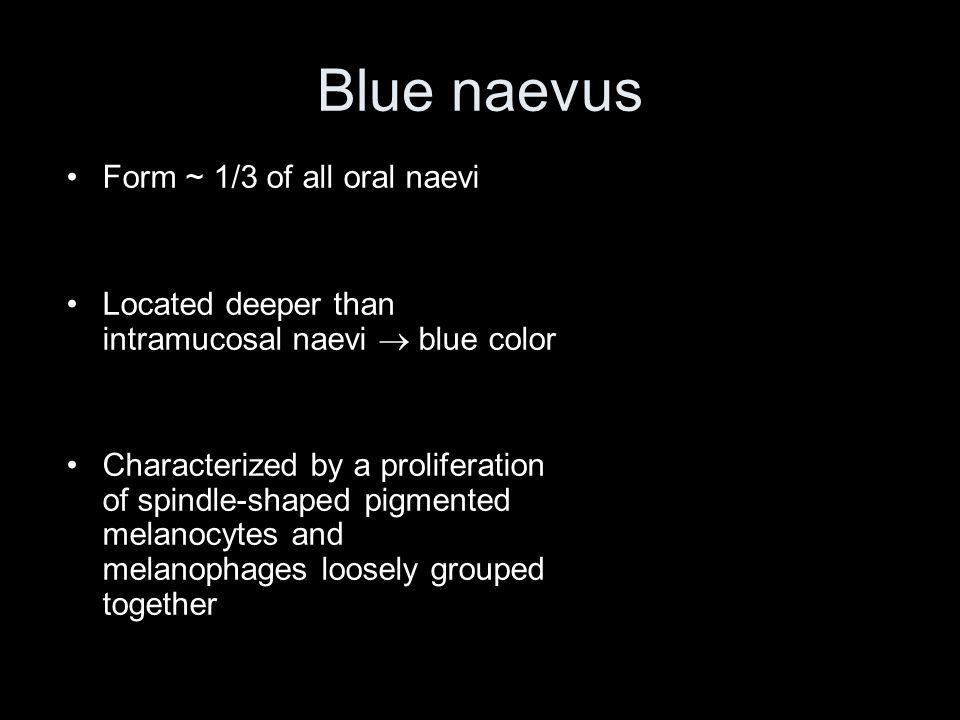Blue naevus Form ~ 1/3 of all oral naevi