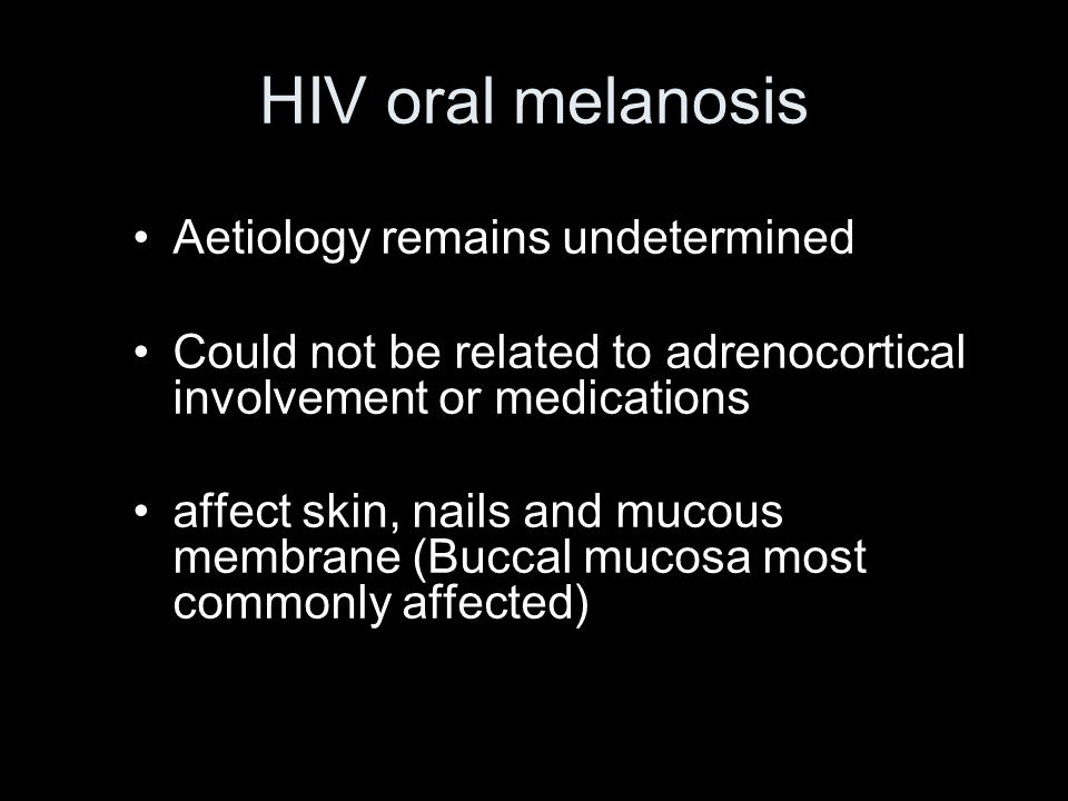 HIV oral melanosis Aetiology remains undetermined