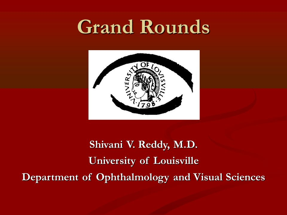 Grand Rounds Shivani V. Reddy, M.D. University of Louisville