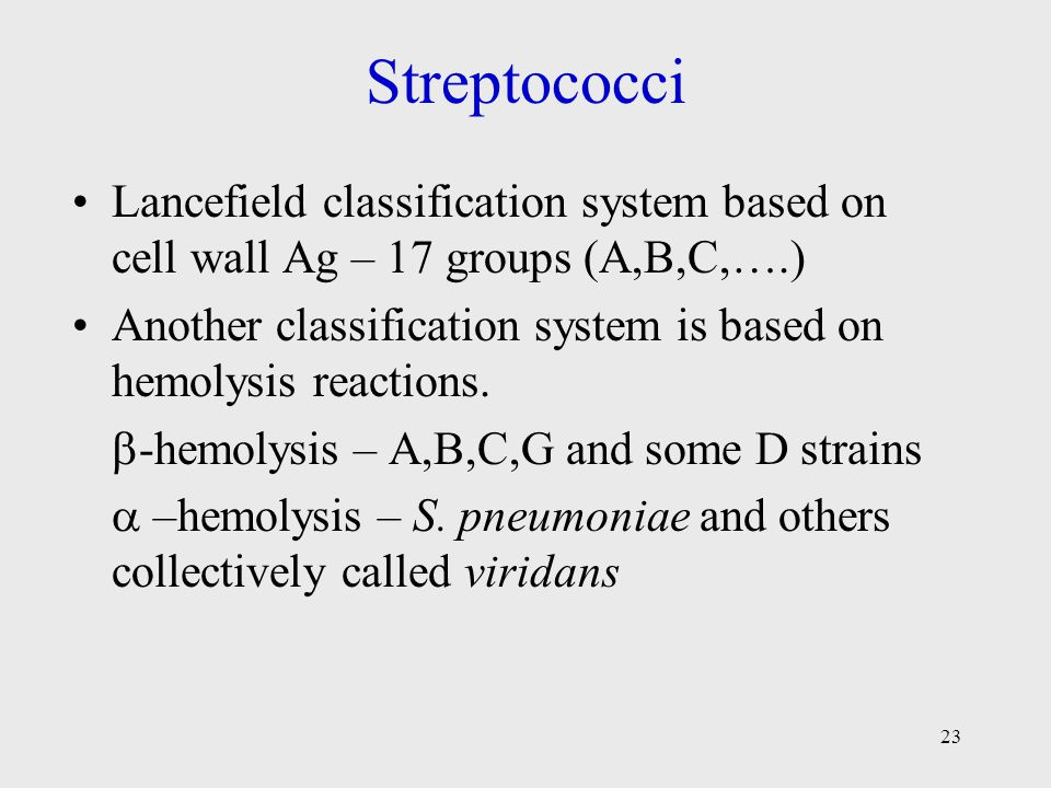 Streptococci Lancefield classification system based on cell wall Ag – 17 groups (A,B,C,….)