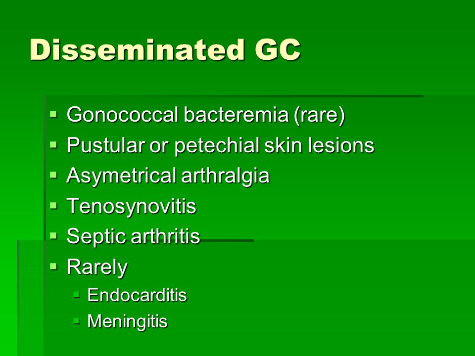 Disseminated GC Gonococcal bacteremia (rare)