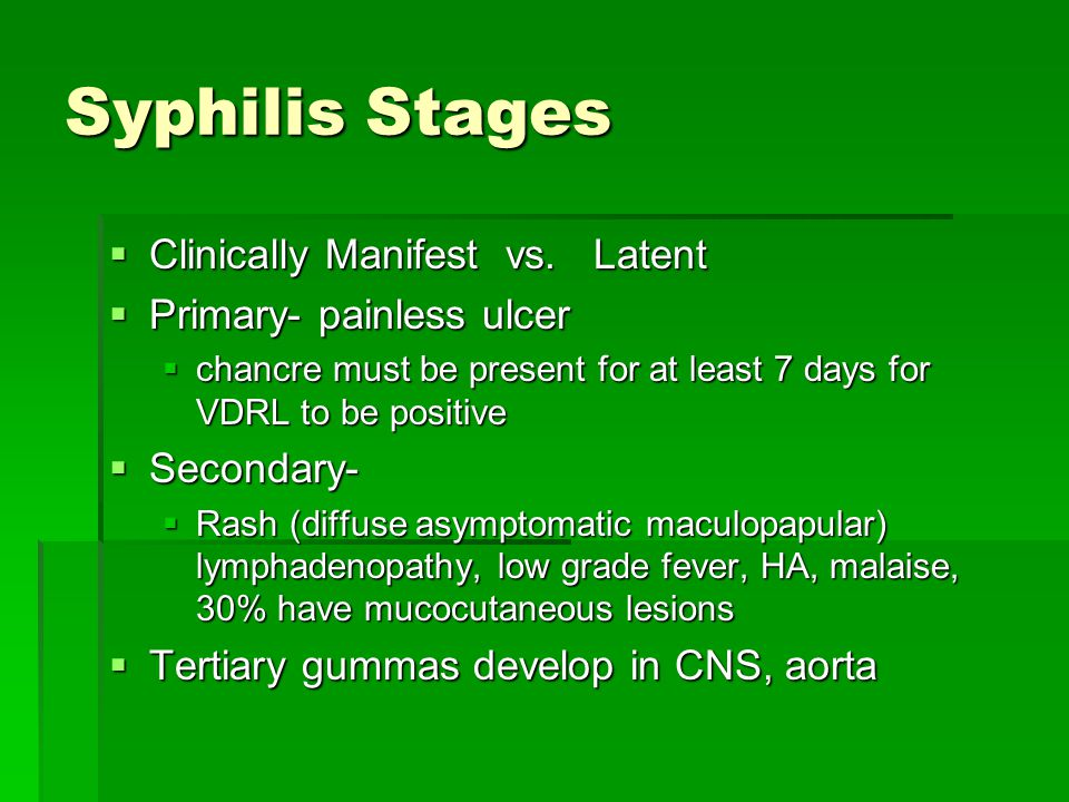 Syphilis Stages Clinically Manifest vs. Latent Primary- painless ulcer