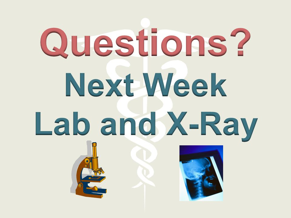 Questions Next Week Lab and X-Ray