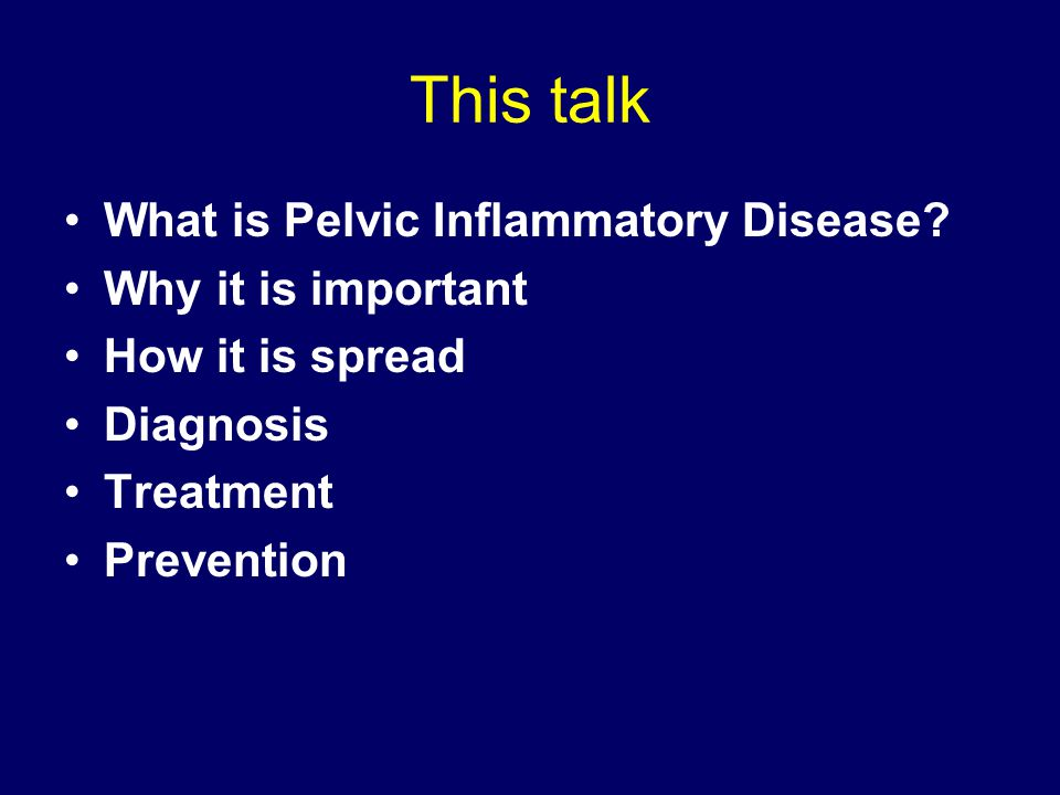 This talk What is Pelvic Inflammatory Disease Why it is important