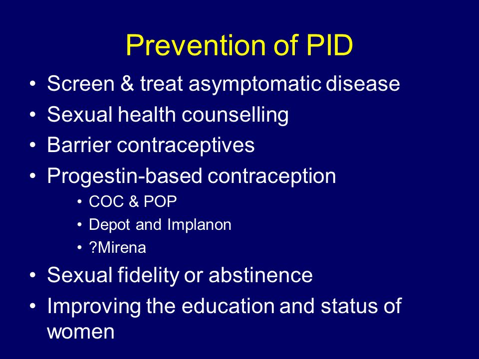 Prevention of PID Screen & treat asymptomatic disease