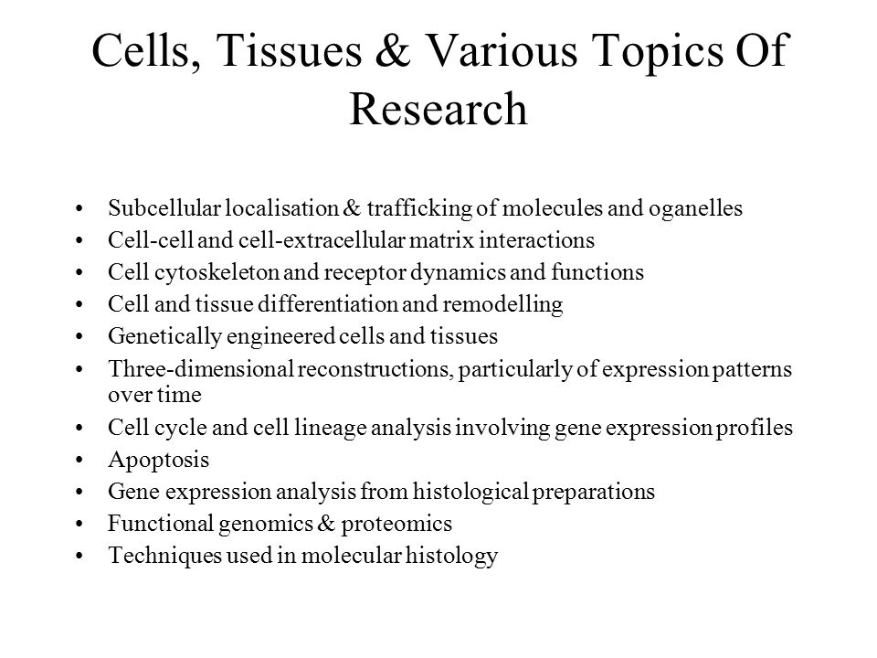 Cells, Tissues & Various Topics Of Research