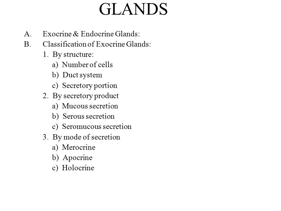 GLANDS Exocrine & Endocrine Glands: Classification of Exocrine Glands: