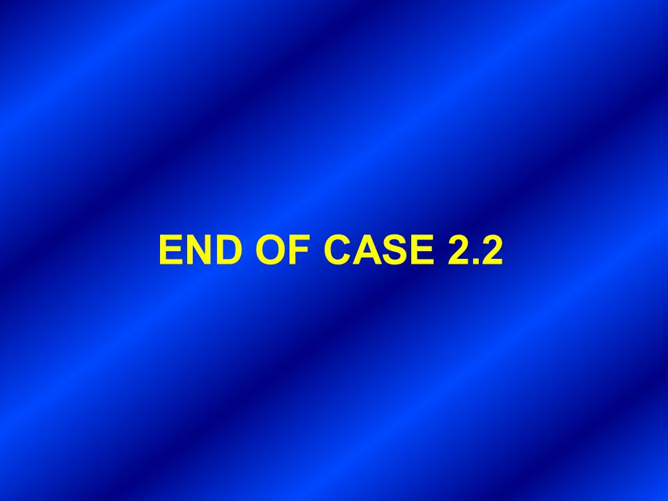 END OF CASE 2.2