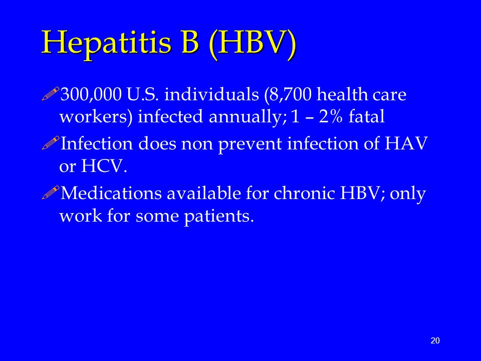 Hepatitis B (HBV) 300,000 U.S. individuals (8,700 health care workers) infected annually; 1 – 2% fatal.