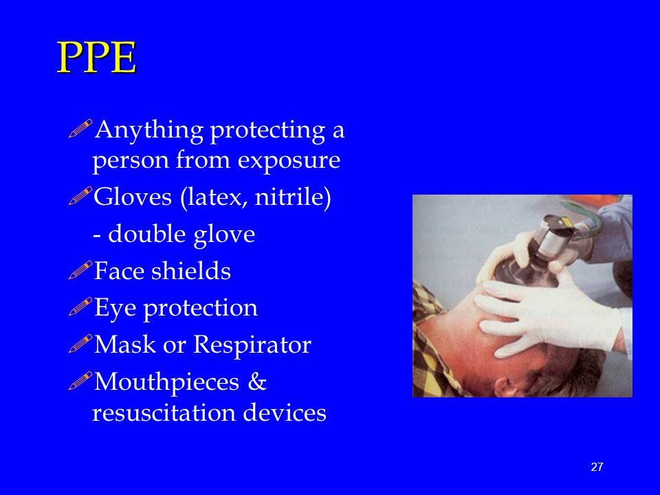 PPE Anything protecting a person from exposure Gloves (latex, nitrile)