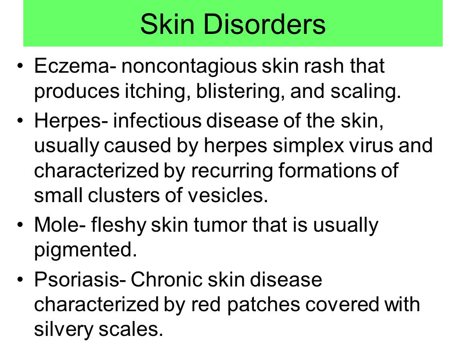 Skin Disorders Eczema- noncontagious skin rash that produces itching, blistering, and scaling.