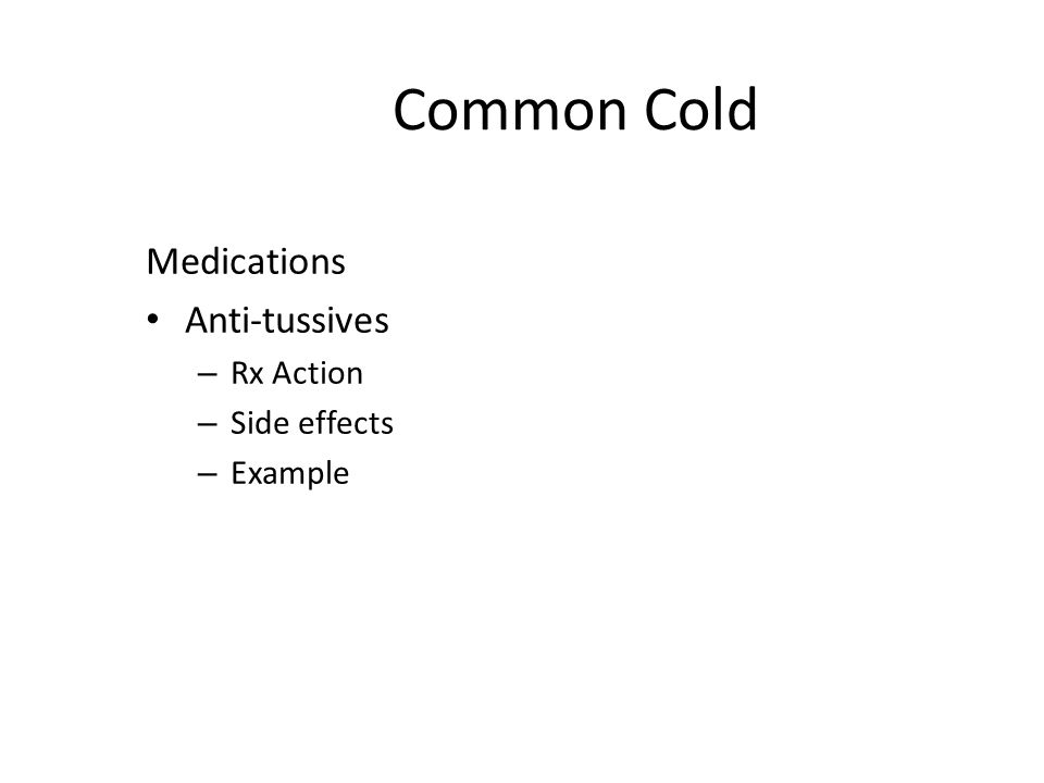 Common Cold Medications Anti-tussives Rx Action Side effects Example