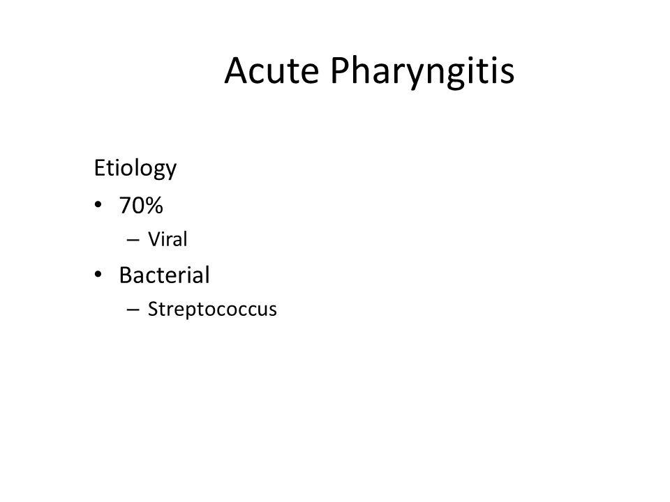 Acute Pharyngitis Etiology 70% Viral Bacterial Streptococcus