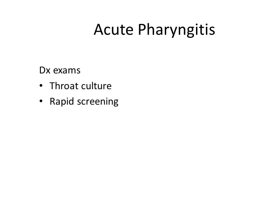 Acute Pharyngitis Dx exams Throat culture Rapid screening