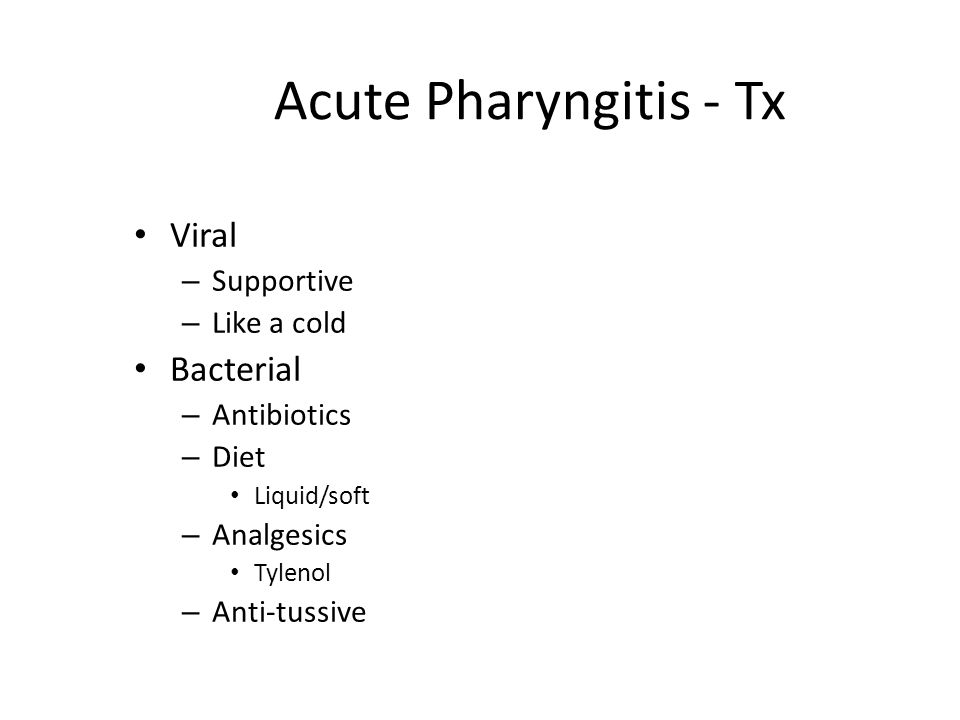 Acute Pharyngitis - Tx Viral Bacterial Supportive Like a cold