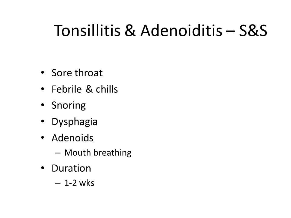Tonsillitis & Adenoiditis – S&S