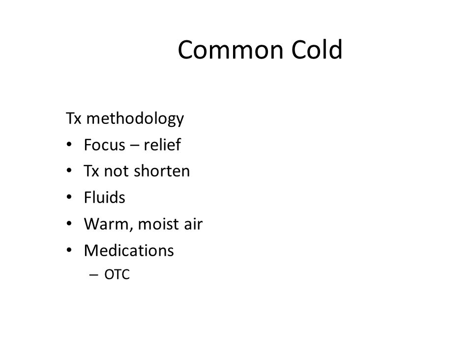 Common Cold Tx methodology Focus – relief Tx not shorten Fluids