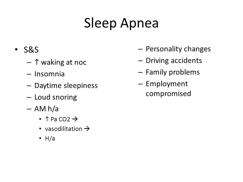 Sleep Apnea S&S Personality changes Driving accidents h waking at noc