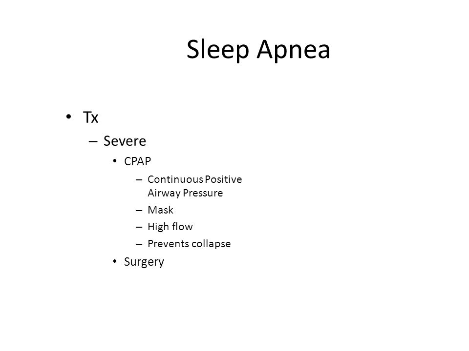 Sleep Apnea Tx Severe CPAP Surgery Continuous Positive Airway Pressure