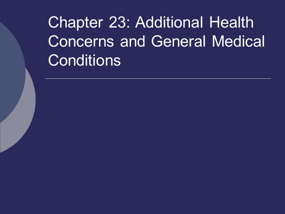 Chapter 23: Additional Health Concerns and General Medical Conditions