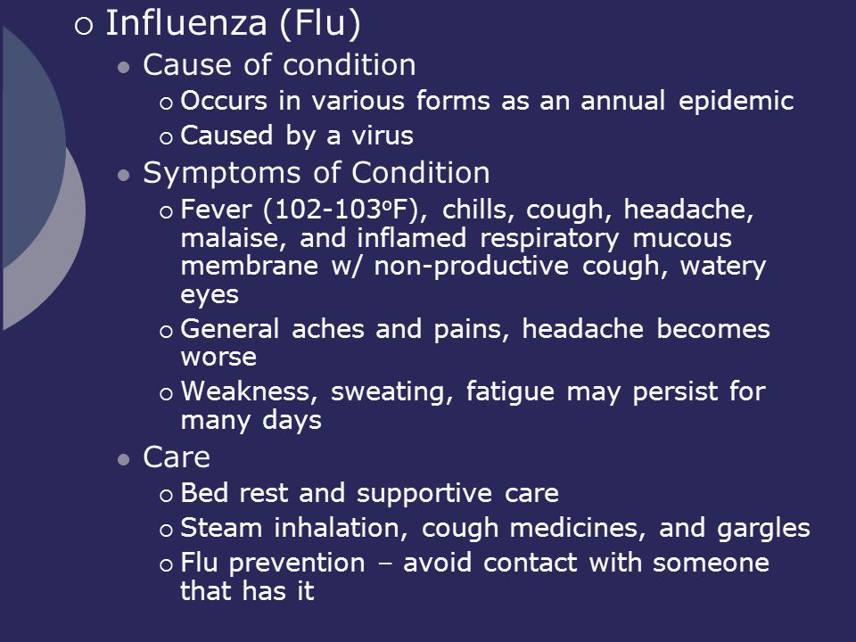 Influenza (Flu) Cause of condition Symptoms of Condition Care