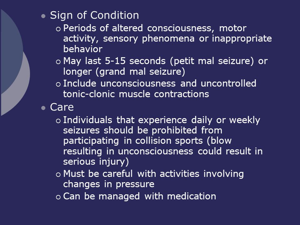 Sign of Condition Periods of altered consciousness, motor activity, sensory phenomena or inappropriate behavior.