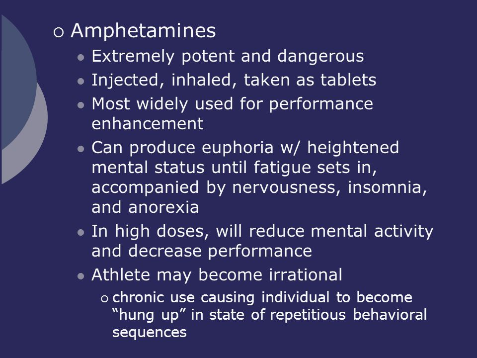 Amphetamines Extremely potent and dangerous