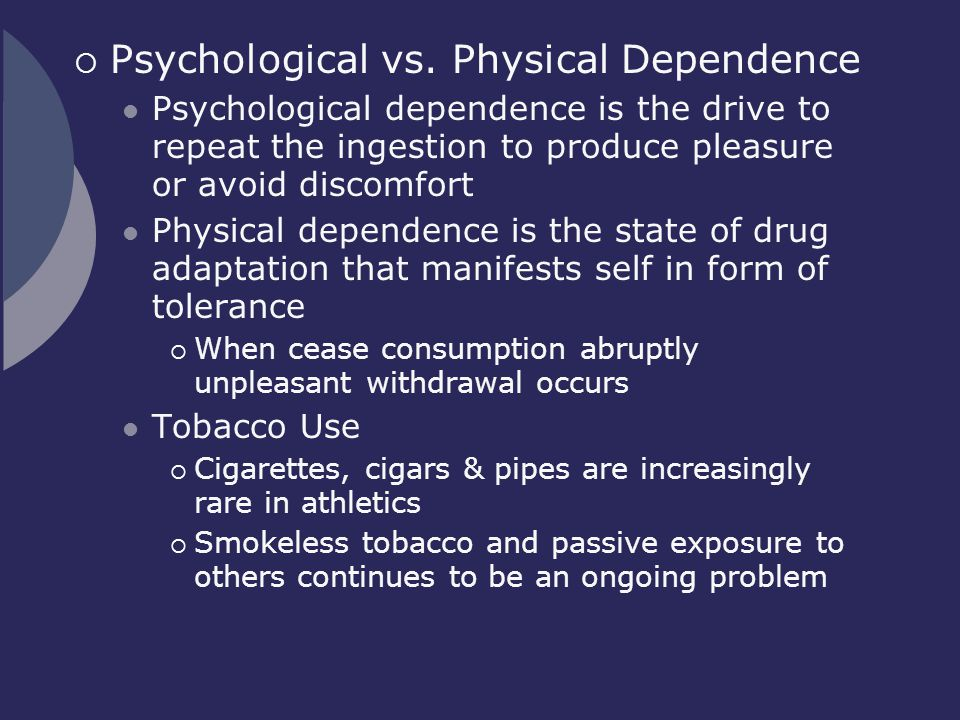 Psychological vs. Physical Dependence