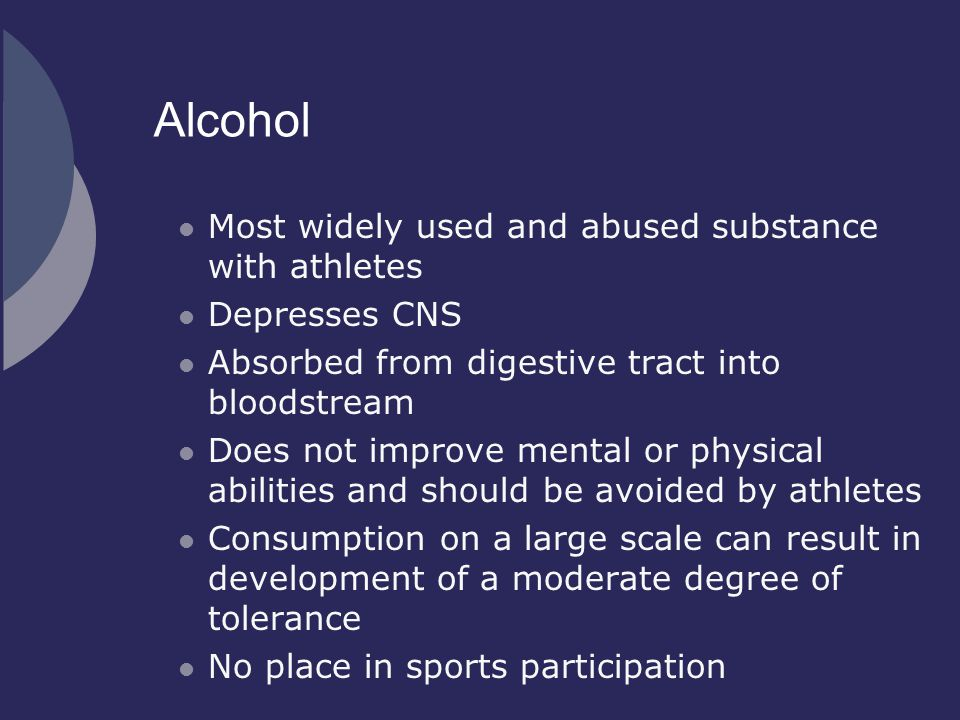 Alcohol Most widely used and abused substance with athletes