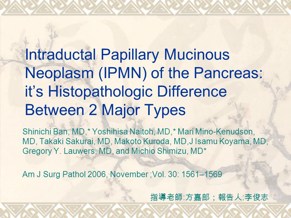 Intraductal Papillary Mucinous Neoplasm (IPMN) of the Pancreas: it's Histopathologic Difference Between 2 Major Types