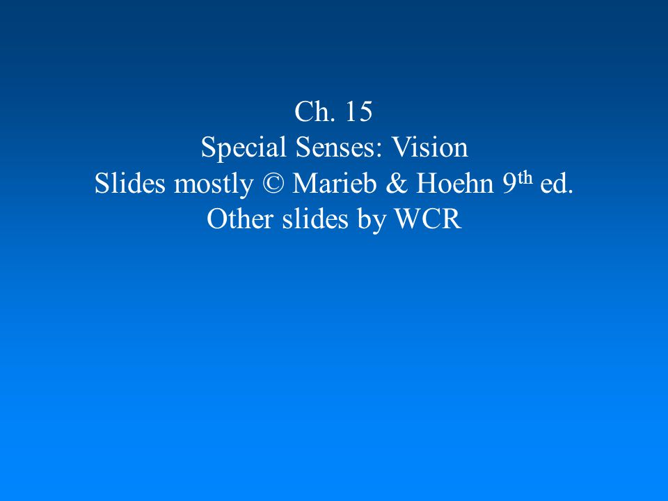 Special Senses: Vision Slides mostly © Marieb & Hoehn 9th ed.