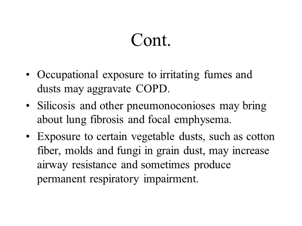 Cont. Occupational exposure to irritating fumes and dusts may aggravate COPD.