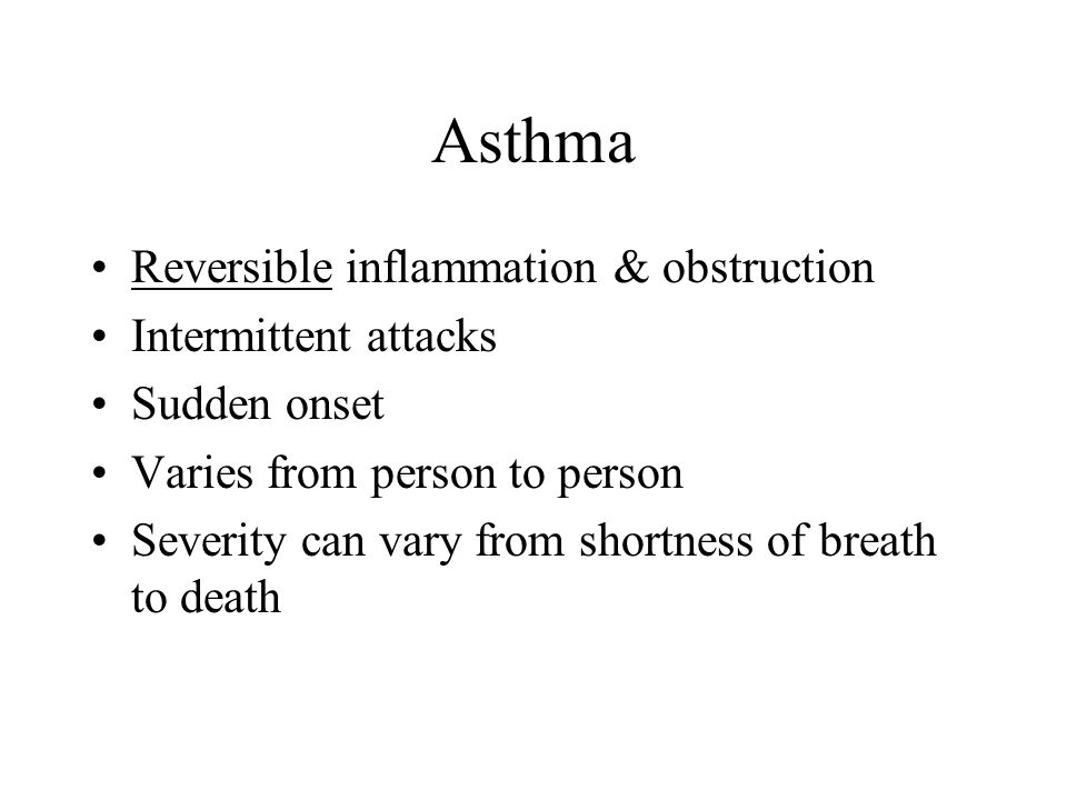 Asthma Reversible inflammation & obstruction Intermittent attacks