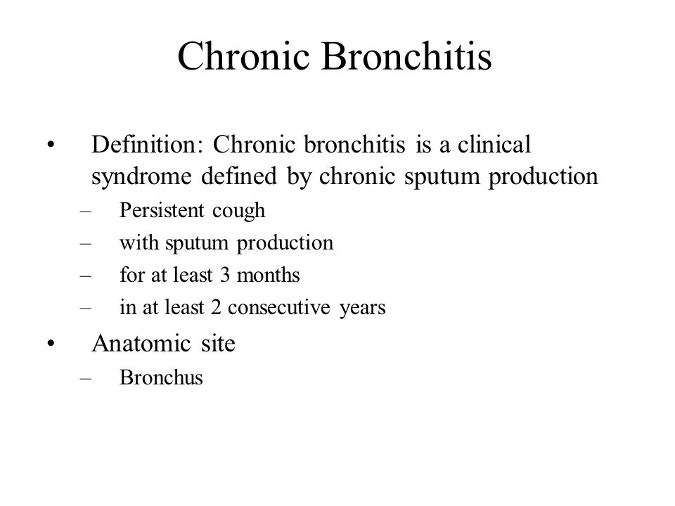 Chronic Bronchitis Definition: Chronic bronchitis is a clinical syndrome defined by chronic sputum production.