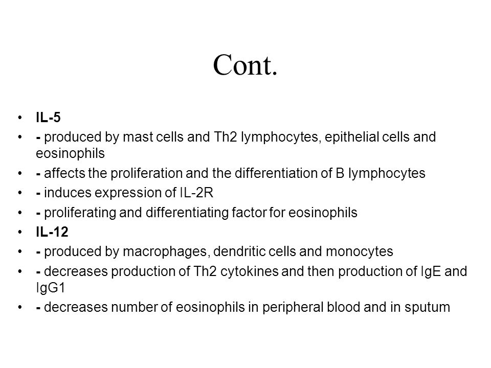 Cont. IL-5. - produced by mast cells and Th2 lymphocytes, epithelial cells and eosinophils.