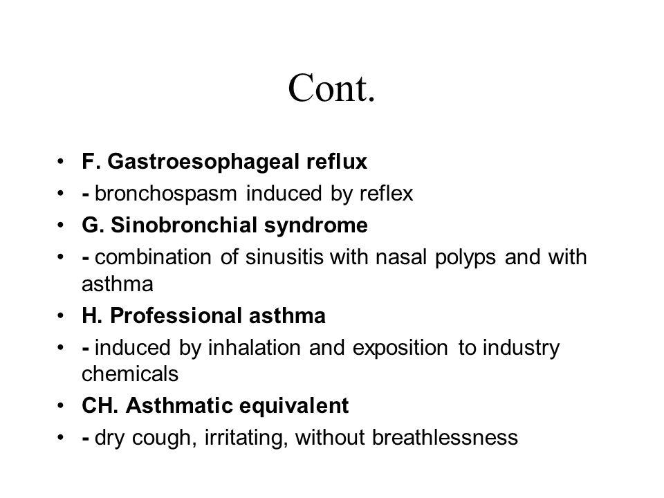 Cont. F. Gastroesophageal reflux - bronchospasm induced by reflex