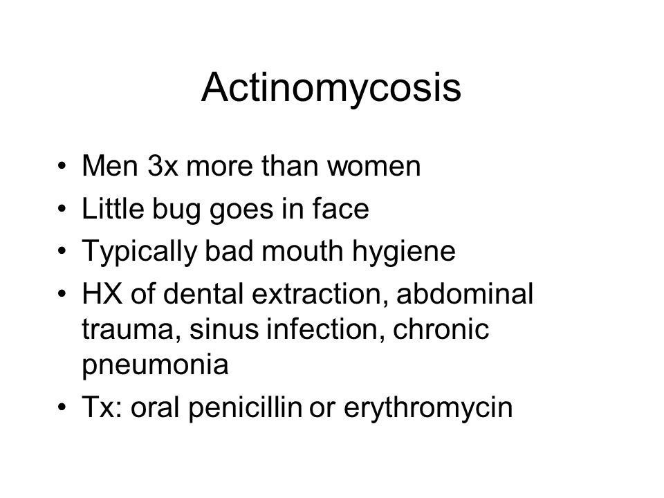 Actinomycosis Men 3x more than women Little bug goes in face