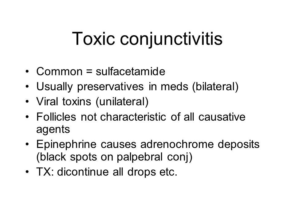 Toxic conjunctivitis Common = sulfacetamide