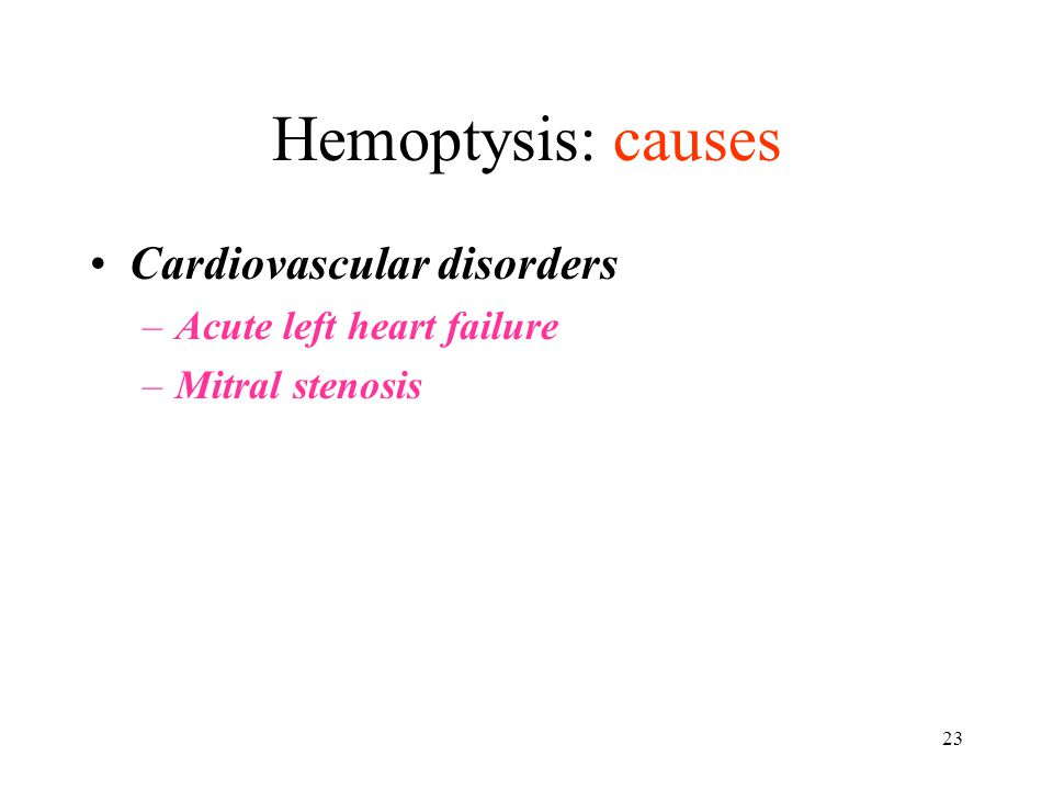 Hemoptysis: causes Cardiovascular disorders Acute left heart failure