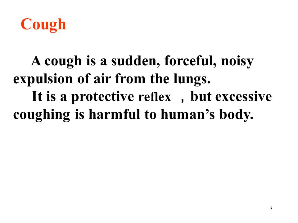 Cough A cough is a sudden, forceful, noisy expulsion of air from the lungs.