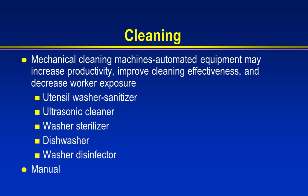 Cleaning Mechanical cleaning machines-automated equipment may increase productivity, improve cleaning effectiveness, and decrease worker exposure.