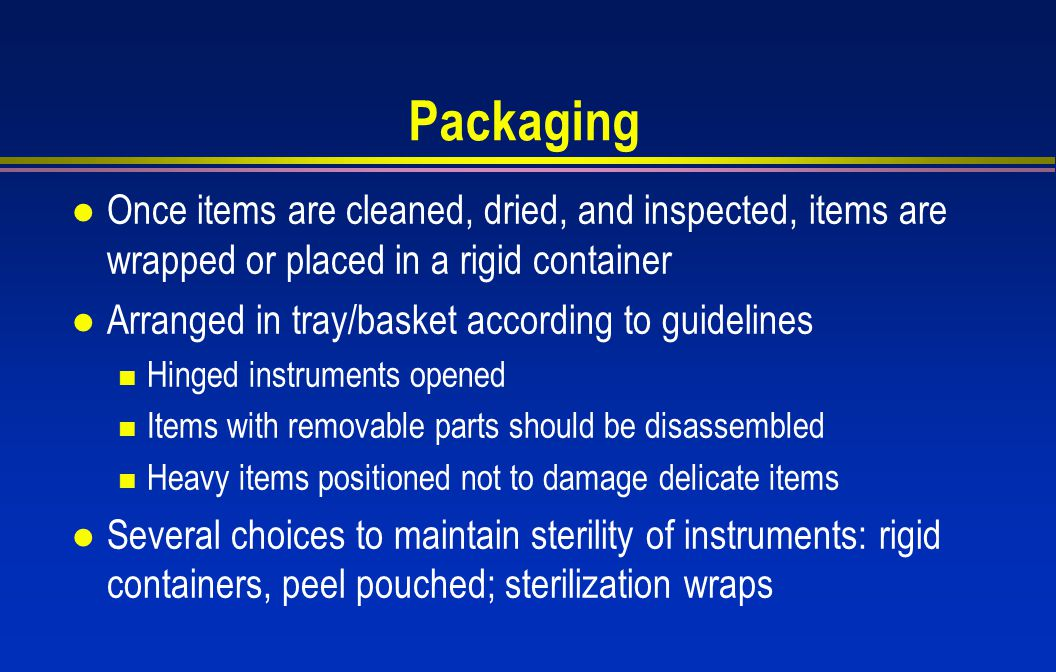 Packaging Once items are cleaned, dried, and inspected, items are wrapped or placed in a rigid container.