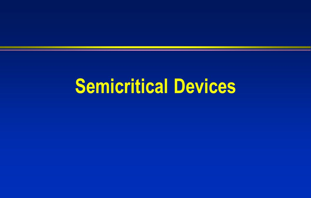 Semicritical Devices