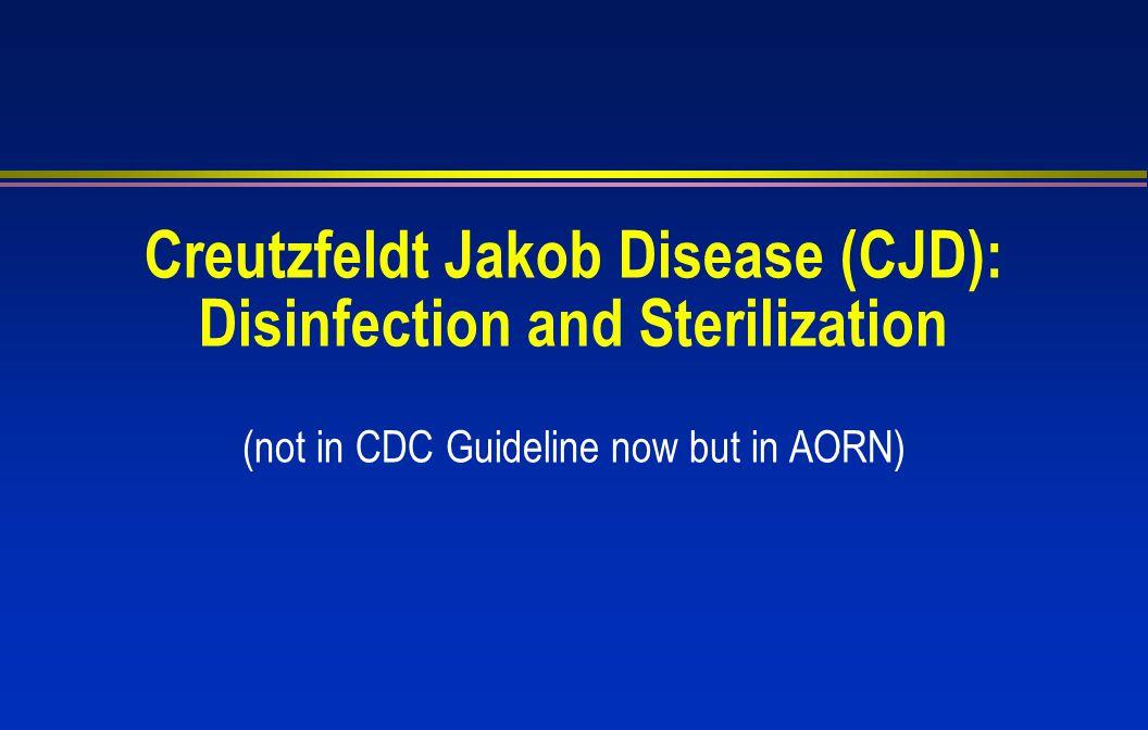 Creutzfeldt Jakob Disease (CJD): Disinfection and Sterilization