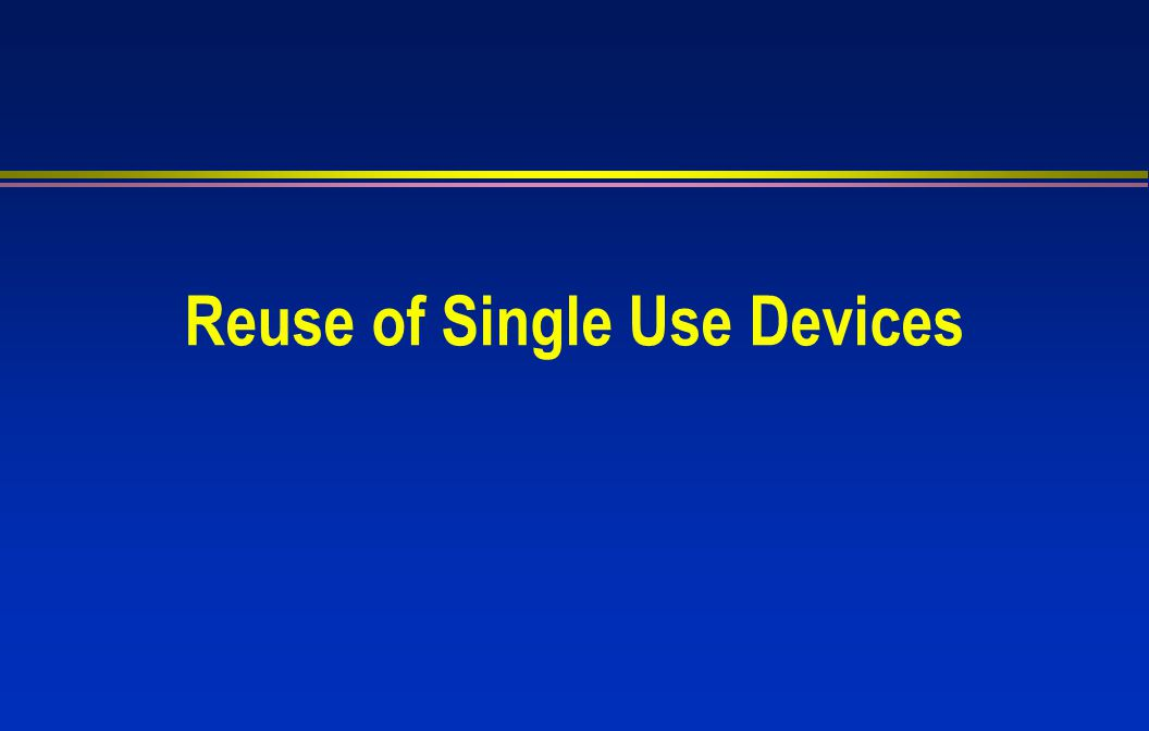 Reuse of Single Use Devices
